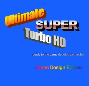 Ultimate Super Turbo HD guide to the game development roles - GAME DESIGN