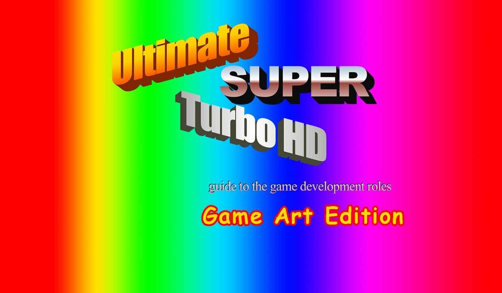 Ultimate Super Turbo HD guide to the game development roles - GAME ART JOBS