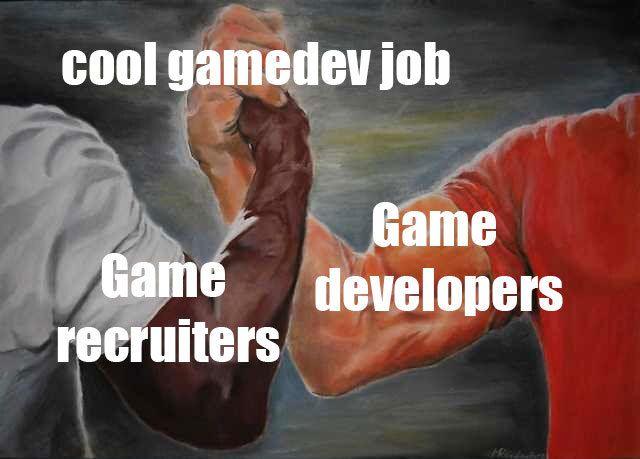 Game recruiters and game developers meme